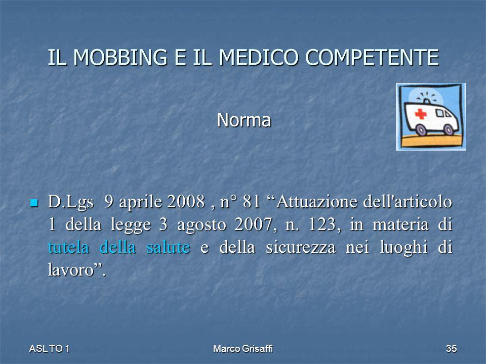"""IL MOBBING E IL MEDICO COMPETENTE Norma Norma D.Lgs 9 aprile 2008, n° 81 """"Attuazione dell'articolo 1 della legge 3 agosto 2007, n. 123, in materia di"""