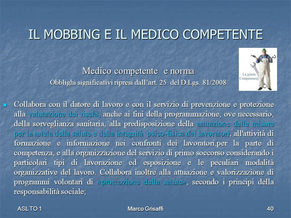 IL MOBBING E IL MEDICO COMPETENTE Medico competente e norma Obblighi significativi ripresi dall'art. 25 del D.Lgs. 81/2008 Collabora con il datore di