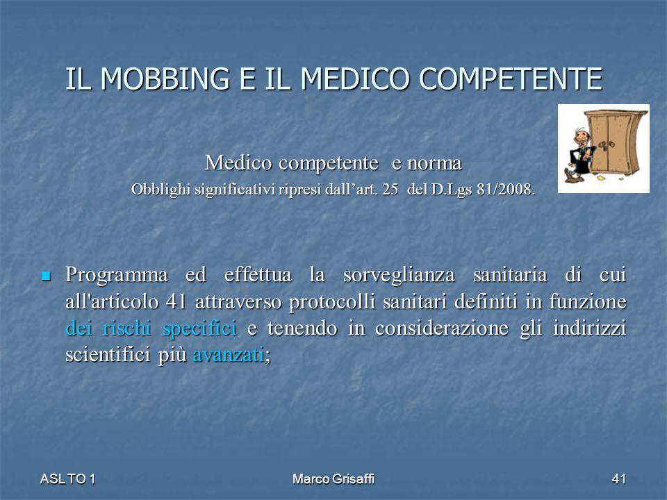 IL MOBBING E IL MEDICO COMPETENTE Medico competente e norma Obblighi significativi ripresi dall'art. 25 del D.Lgs 81/2008. Programma ed effettua la so