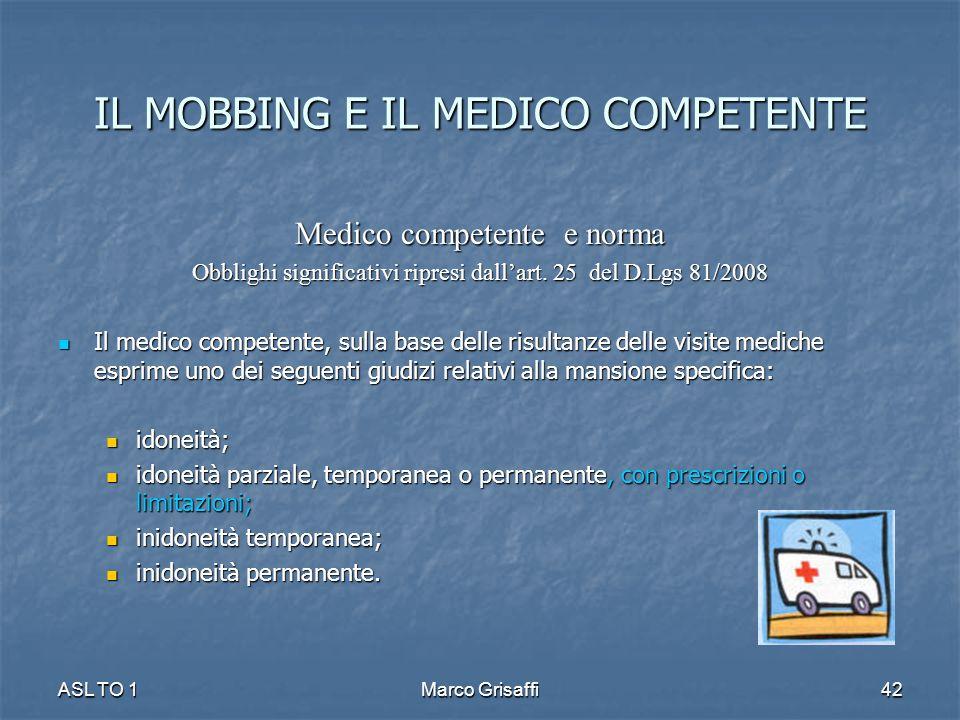 Medico competente e norma Obblighi significativi ripresi dall'art. 25 del D.Lgs 81/2008 Il medico competente, sulla base delle risultanze delle visite