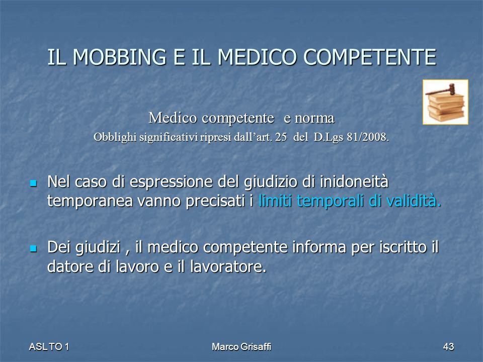 Medico competente e norma Obblighi significativi ripresi dall'art. 25 del D.Lgs 81/2008. Nel caso di espressione del giudizio di inidoneità temporanea