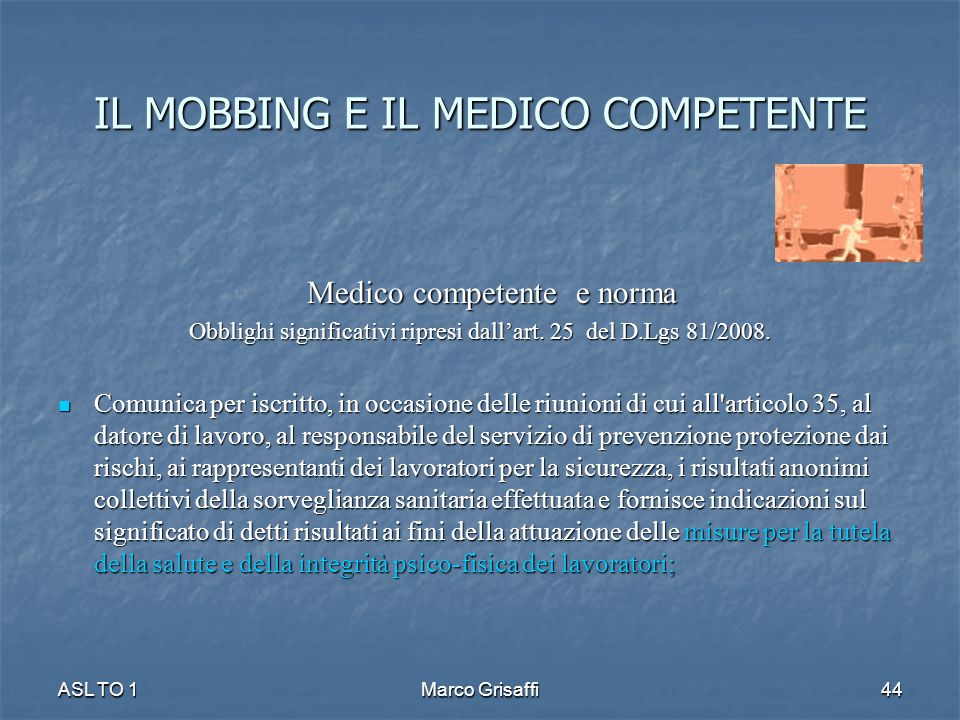 Medico competente e norma Medico competente e norma Obblighi significativi ripresi dall'art. 25 del D.Lgs 81/2008. Comunica per iscritto, in occasione