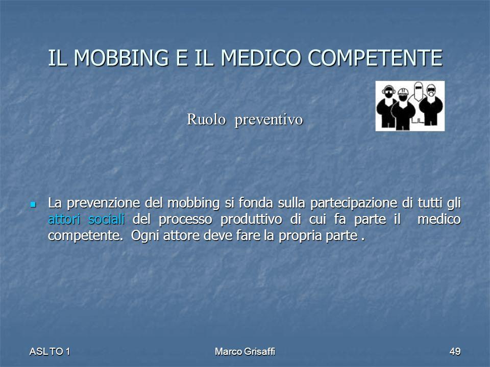 Ruolo preventivo La prevenzione del mobbing si fonda sulla partecipazione di tutti gli attori sociali del processo produttivo di cui fa parte il medico competente.