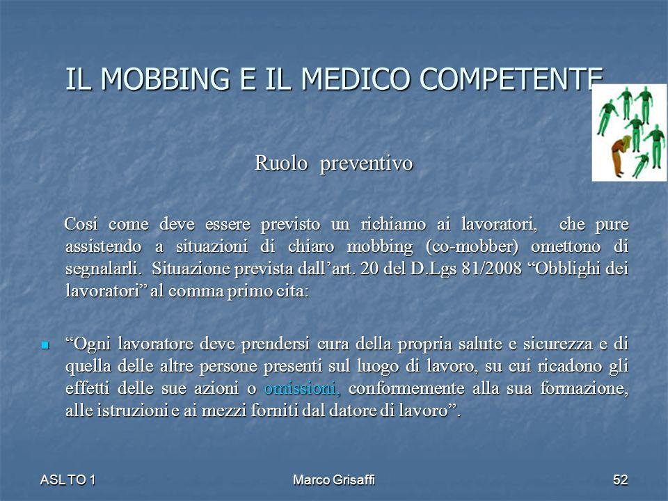 Ruolo preventivo Cosi come deve essere previsto un richiamo ai lavoratori, che pure assistendo a situazioni di chiaro mobbing (co-mobber) omettono di segnalarli.