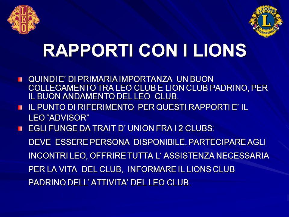 RAPPORTI CON I LIONS QUINDI E' Dl PRIMARIA IMPORTANZA UN BUON COLLEGAMENTO TRA LEO CLUB E LION CLUB PADRINO, PER IL BUON ANDAMENTO DEL LEO CLUB. IL PU