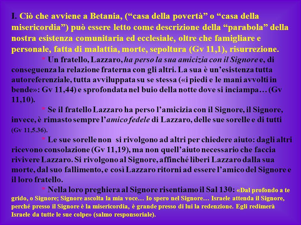 """I. Ciò che avviene a Betania, (""""casa della povertà"""" o """"casa della misericordia"""") può essere letto come descrizione della """"parabola"""" della nostra esist"""