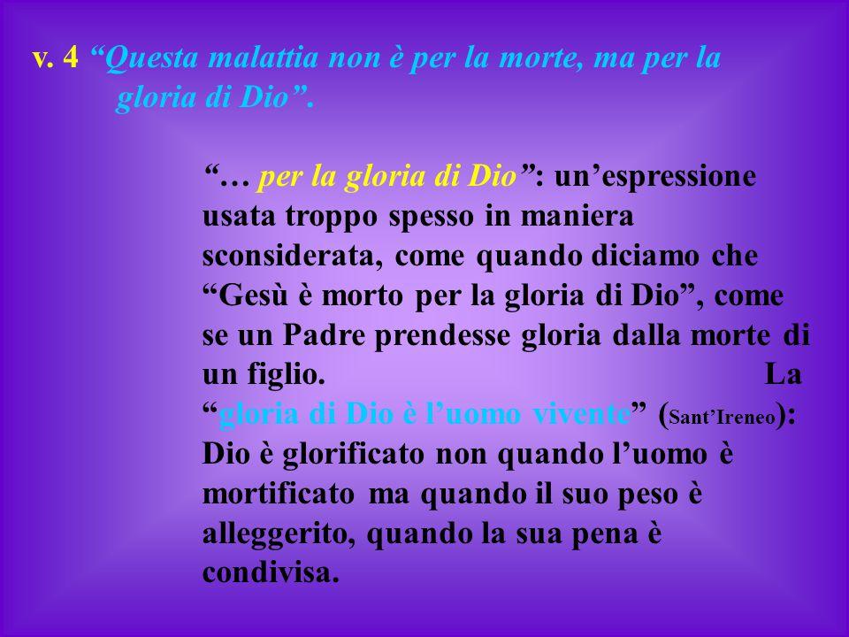 """v. 4 """"Questa malattia non è per la morte, ma per la gloria di Dio"""". """"… per la gloria di Dio"""": un'espressione usata troppo spesso in maniera sconsidera"""