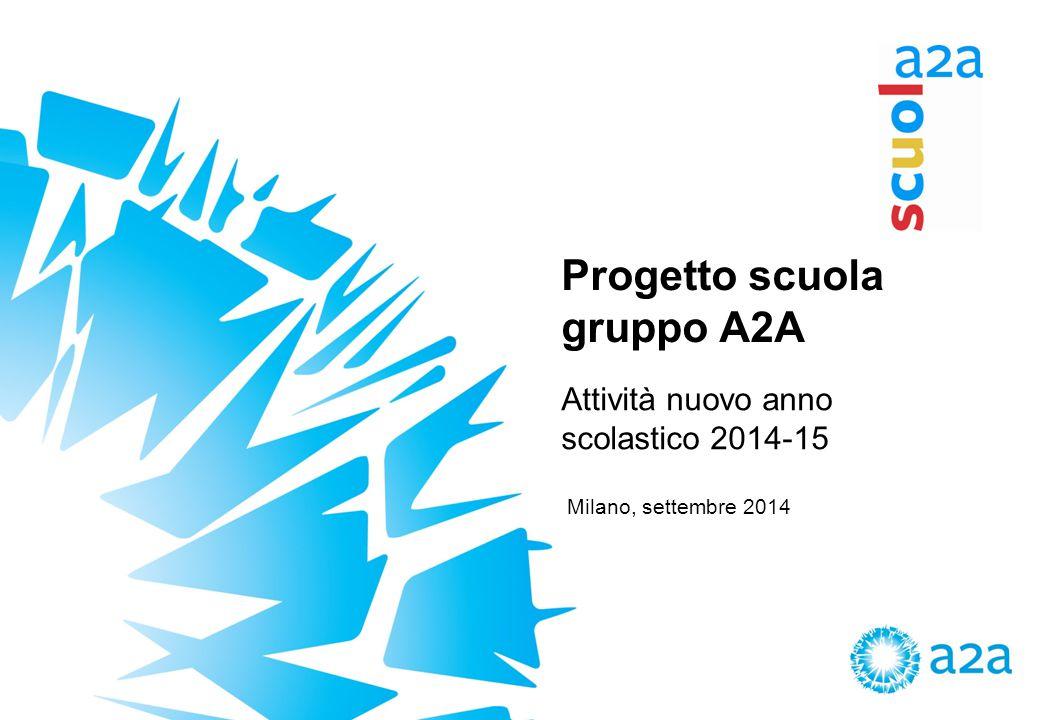 Progetto scuola gruppo A2A Attività nuovo anno scolastico 2014-15 Milano, settembre 2014