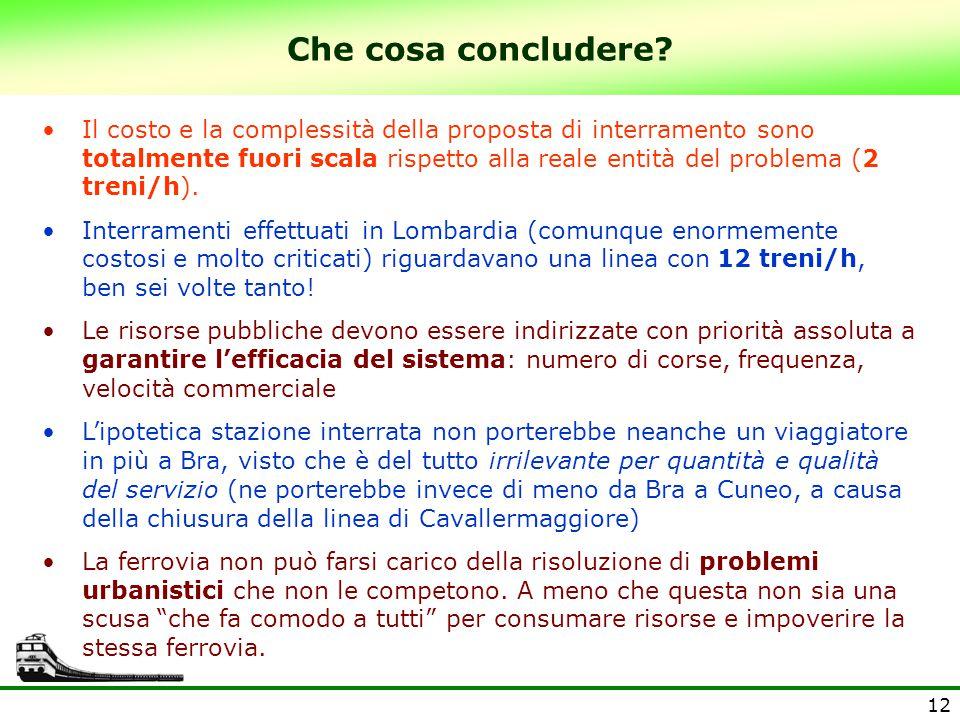 12 Che cosa concludere? Il costo e la complessità della proposta di interramento sono totalmente fuori scala rispetto alla reale entità del problema (