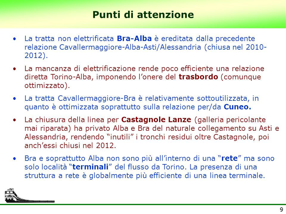 9 Punti di attenzione La tratta non elettrificata Bra-Alba è ereditata dalla precedente relazione Cavallermaggiore-Alba-Asti/Alessandria (chiusa nel 2