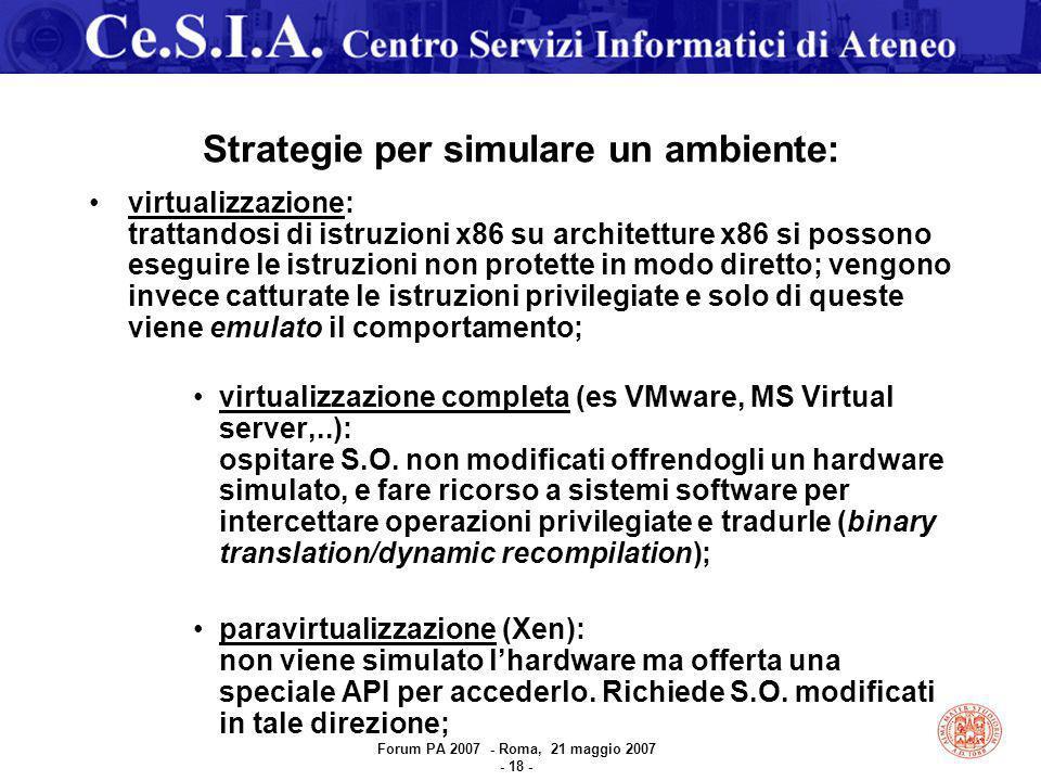 Strategie per simulare un ambiente: virtualizzazione: trattandosi di istruzioni x86 su architetture x86 si possono eseguire le istruzioni non protette in modo diretto; vengono invece catturate le istruzioni privilegiate e solo di queste viene emulato il comportamento; virtualizzazione completa (es VMware, MS Virtual server,..): ospitare S.O.