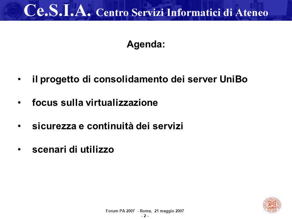 Forum PA 2007 - Roma, 21 maggio 2007 - 2 - Agenda: il progetto di consolidamento dei server UniBo focus sulla virtualizzazione sicurezza e continuità dei servizi scenari di utilizzo