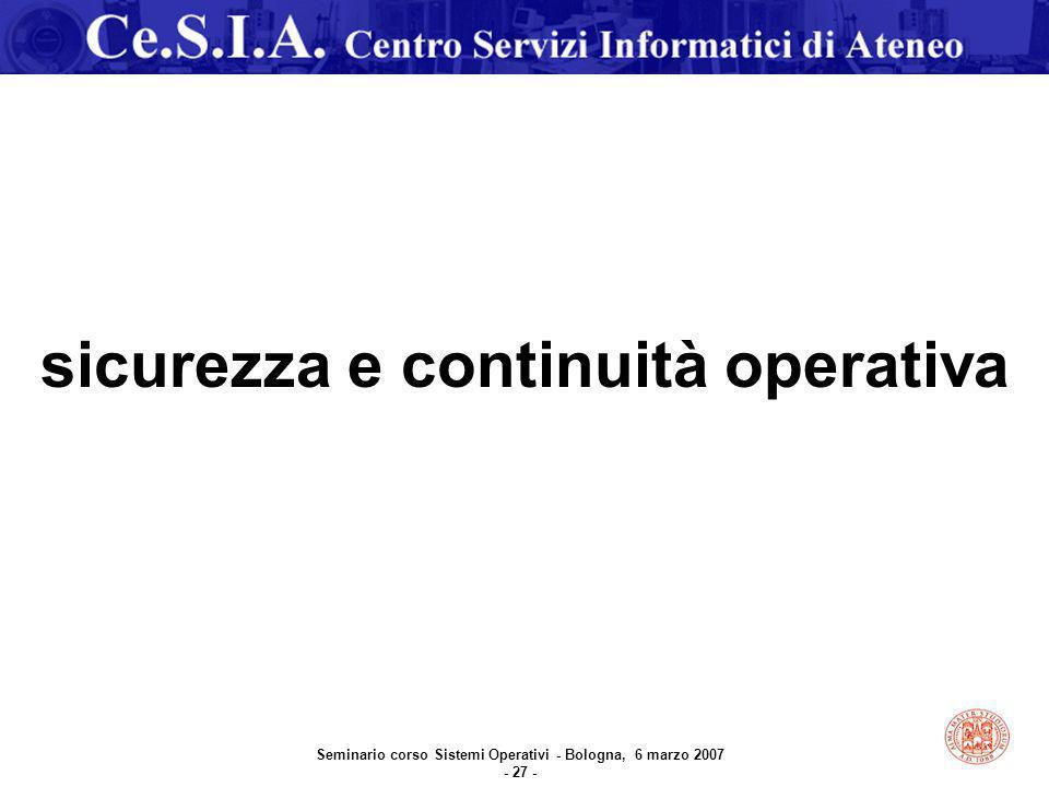 Seminario corso Sistemi Operativi - Bologna, 6 marzo 2007 - 27 - sicurezza e continuità operativa