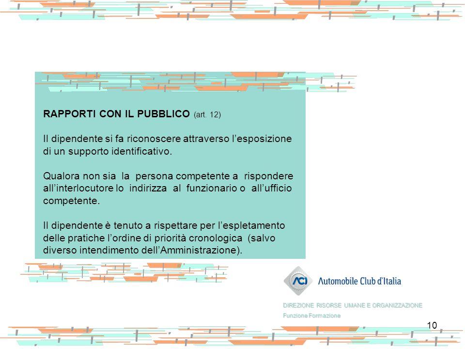 10 RAPPORTI CON IL PUBBLICO (art. 12) Il dipendente si fa riconoscere attraverso l'esposizione di un supporto identificativo. Qualora non sia la perso