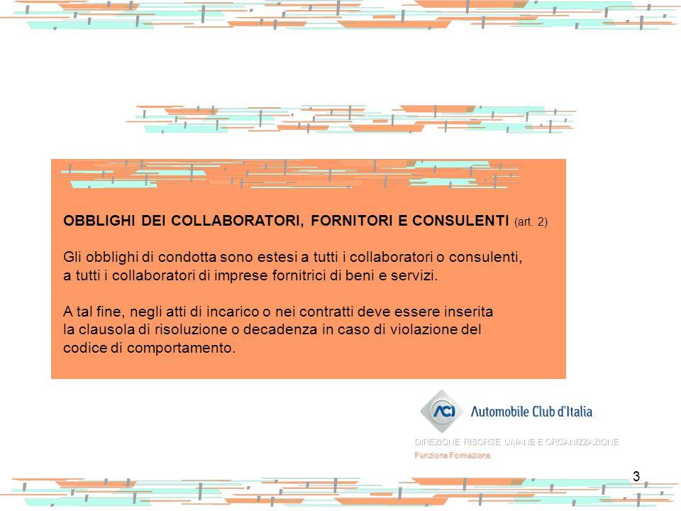 3 OBBLIGHI DEI COLLABORATORI, FORNITORI E CONSULENTI (art. 2) Gli obblighi di condotta sono estesi a tutti i collaboratori o consulenti, a tutti i col