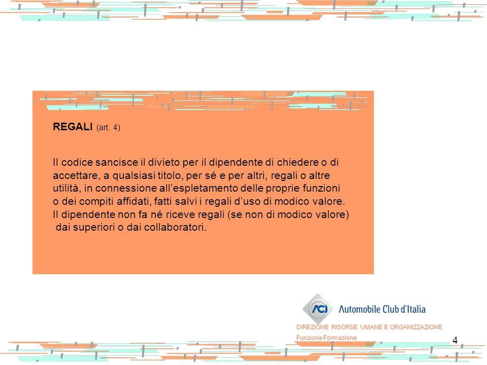 4 REGALI (art. 4) Il codice sancisce il divieto per il dipendente di chiedere o di accettare, a qualsiasi titolo, per sé e per altri, regali o altre u