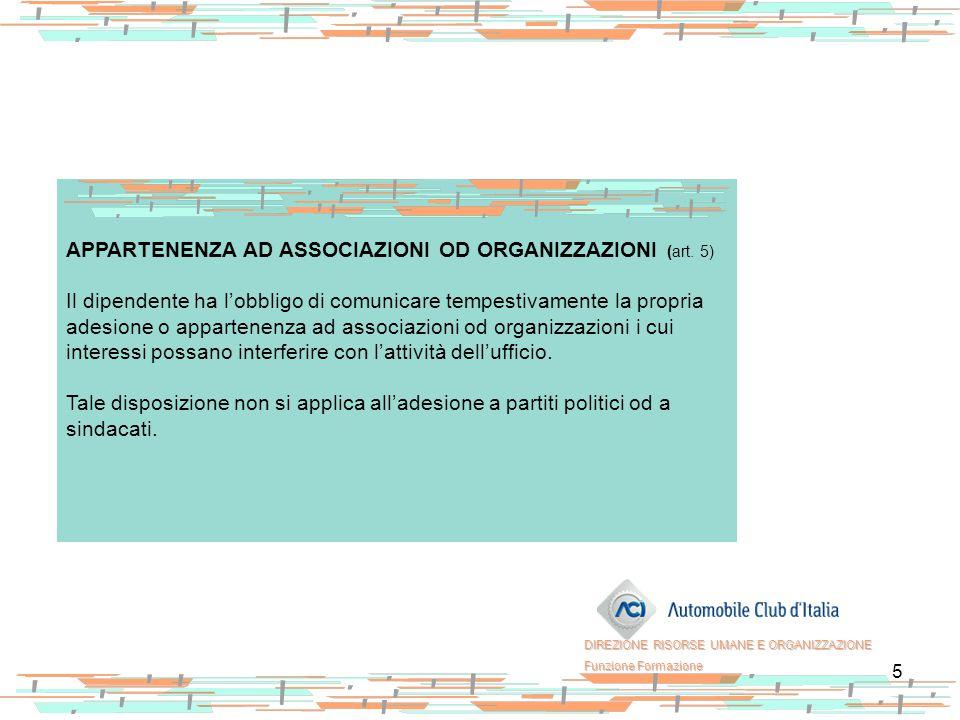 5 APPARTENENZA AD ASSOCIAZIONI OD ORGANIZZAZIONI (art. 5) Il dipendente ha l'obbligo di comunicare tempestivamente la propria adesione o appartenenza