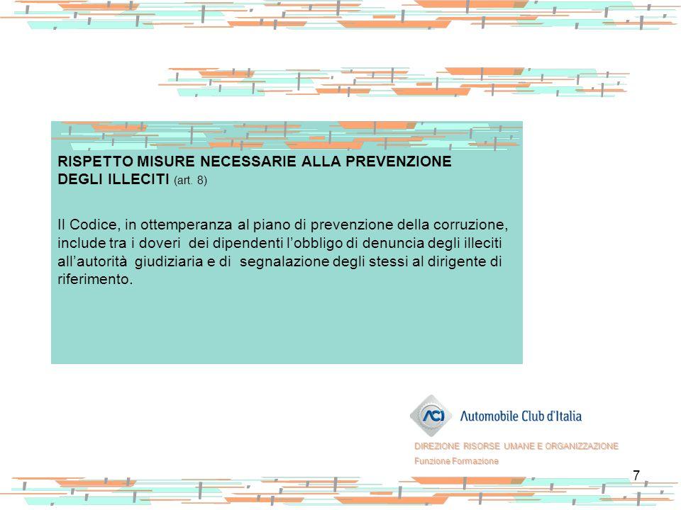 7 RISPETTO MISURE NECESSARIE ALLA PREVENZIONE DEGLI ILLECITI (art. 8) Il Codice, in ottemperanza al piano di prevenzione della corruzione, include tra