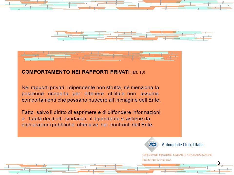 8 COMPORTAMENTO NEI RAPPORTI PRIVATI (art. 10) Nei rapporti privati il dipendente non sfrutta, né menziona la posizione ricoperta per ottenere utilità