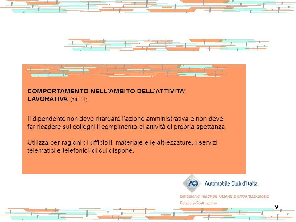 9 COMPORTAMENTO NELL'AMBITO DELL'ATTIVITA' LAVORATIVA (art. 11) Il dipendente non deve ritardare l'azione amministrativa e non deve far ricadere sui c