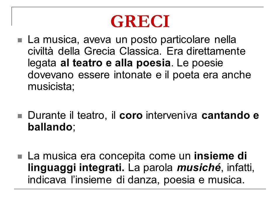 GRECI La musica, aveva un posto particolare nella civiltà della Grecia Classica.