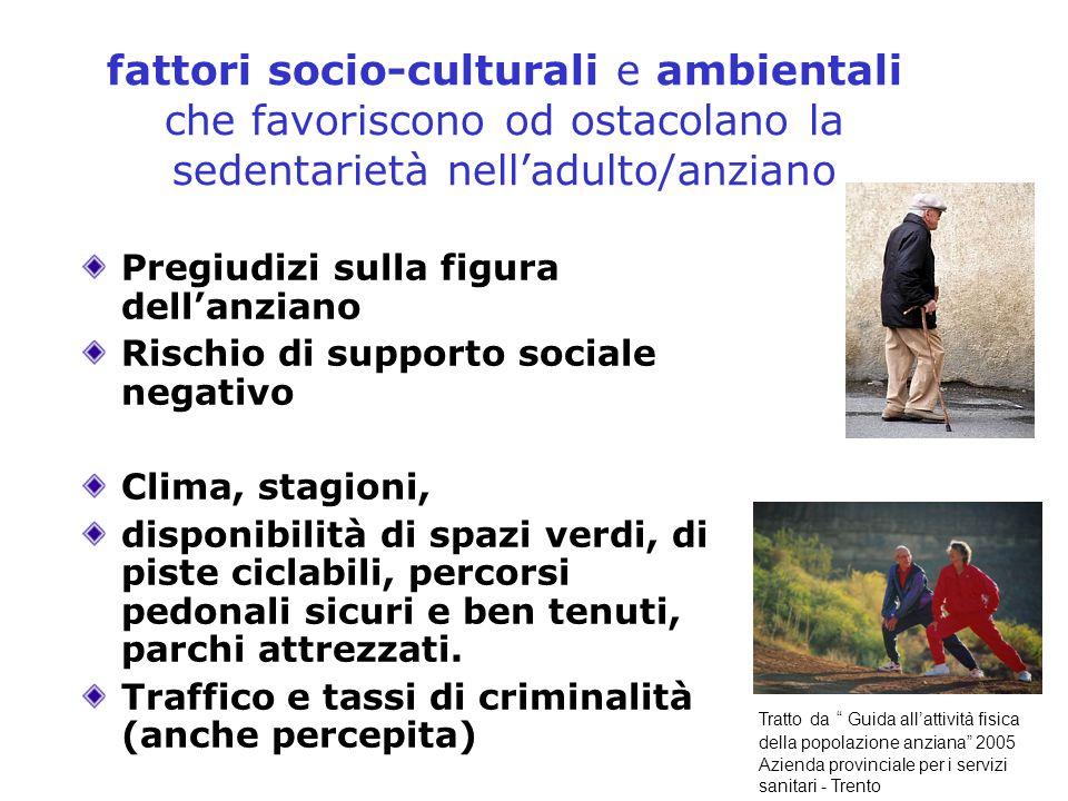 fattori socio-culturali e ambientali che favoriscono od ostacolano la sedentarietà nell'adulto/anziano Pregiudizi sulla figura dell'anziano Rischio di