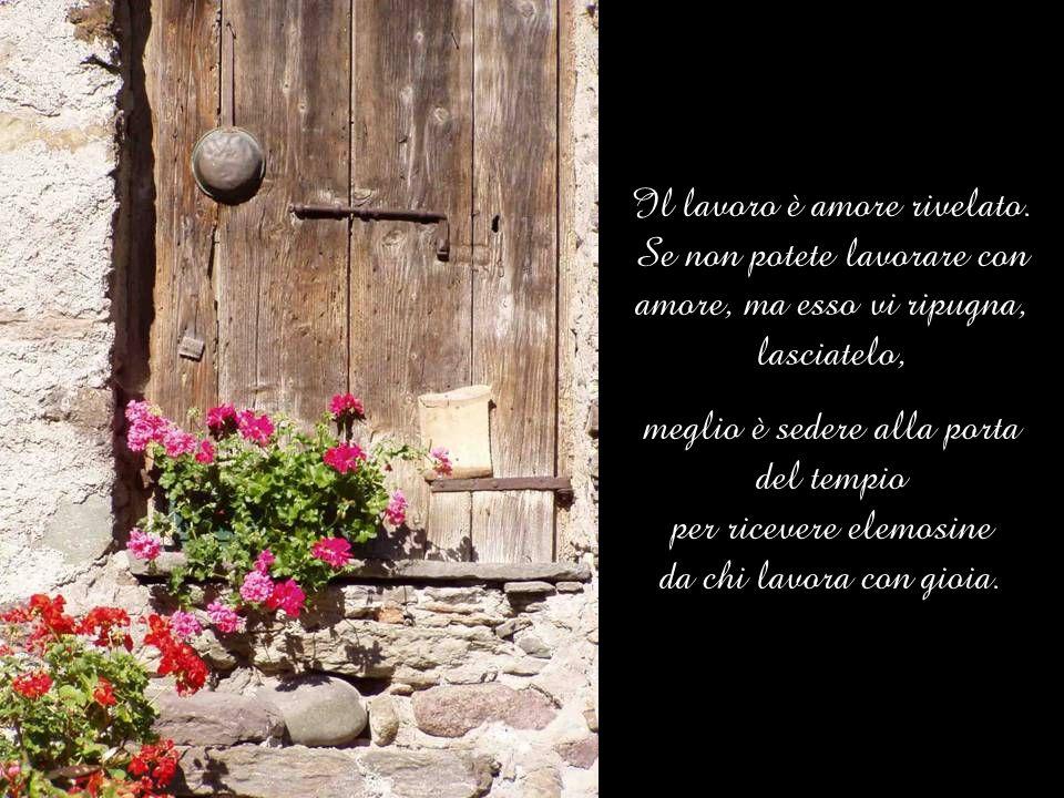 E' grande soltanto chi traveste la voce del vento in un canto ripetuto dalla dolcezza d'amore.