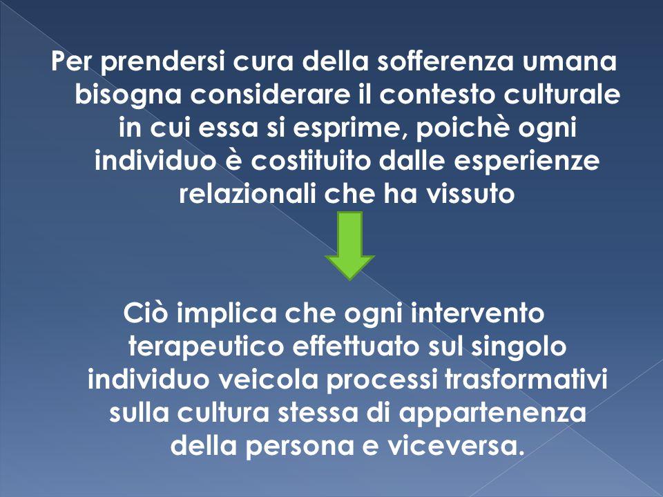 Per prendersi cura della sofferenza umana bisogna considerare il contesto culturale in cui essa si esprime, poichè ogni individuo è costituito dalle e