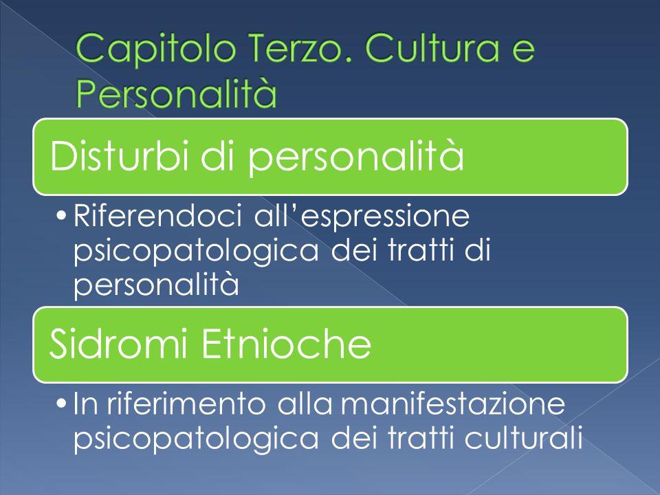 Disturbi di personalità Riferendoci all'espressione psicopatologica dei tratti di personalità Sidromi Etnioche In riferimento alla manifestazione psic