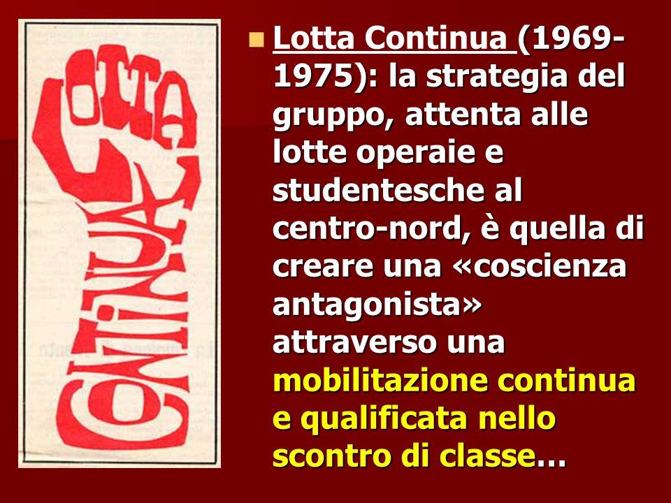 (1969- 1975): la strategia del gruppo, attenta alle lotte operaie e studentesche al centro-nord, è quella di creare una «coscienza antagonista» attrav