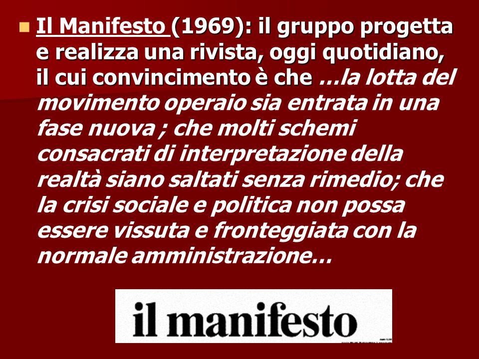 (1969): il gruppo progetta e realizza una rivista, oggi quotidiano, il cui convincimento è che Il Manifesto (1969): il gruppo progetta e realizza una