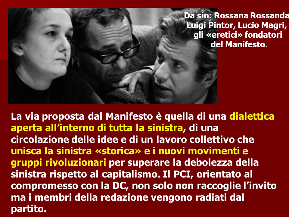 Da sin: Rossana Rossanda, Luigi Pintor, Lucio Magri, gli «eretici» fondatori del Manifesto. La La via proposta dal Manifesto è quella di una dialettic
