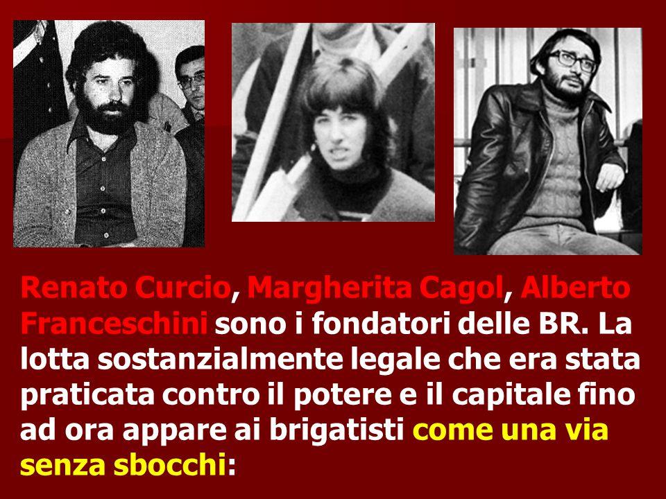 Renato Curcio, Margherita Cagol, Alberto Franceschini sono i fondatori delle BR. La lotta sostanzialmente legale che era stata praticata contro il pot