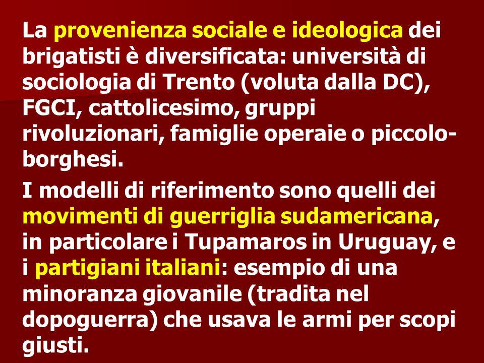 La provenienza sociale e ideologica dei brigatisti è diversificata: università di sociologia di Trento (voluta dalla DC), FGCI, cattolicesimo, gruppi