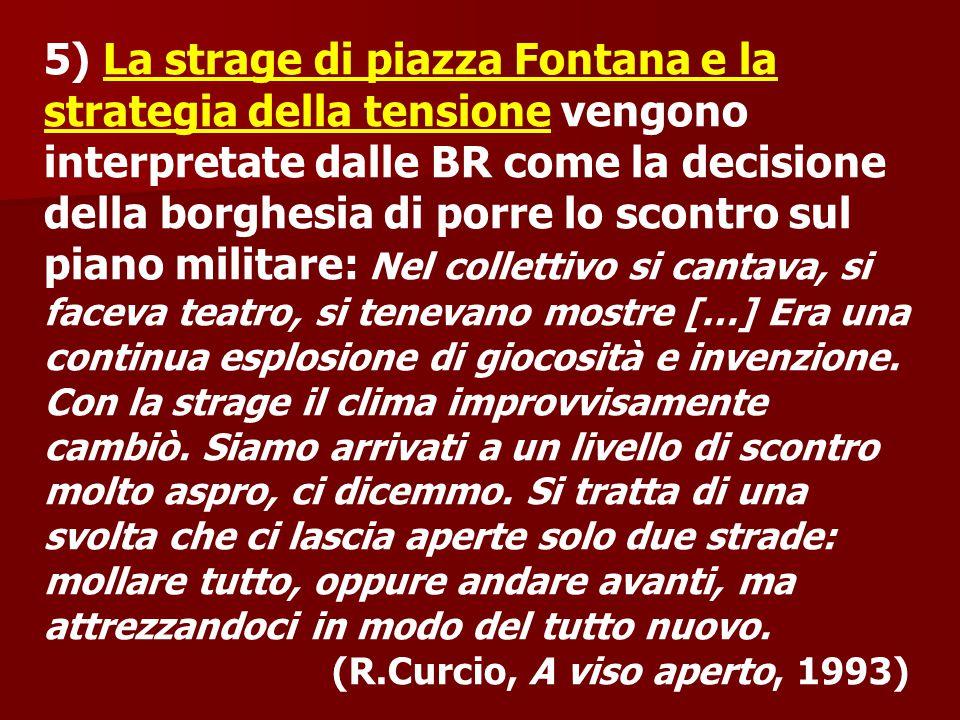 5) La strage di piazza Fontana e la strategia della tensione vengono interpretate dalle BR come la decisione della borghesia di porre lo scontro sul p