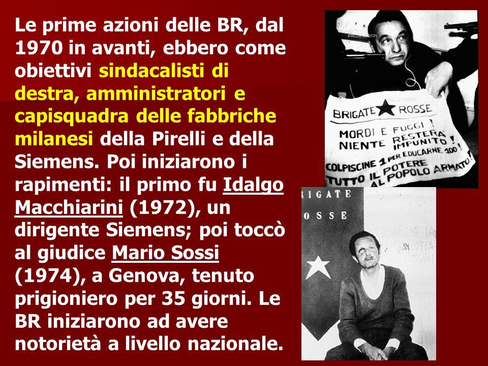 Le prime azioni delle BR, dal 1970 in avanti, ebbero come obiettivi sindacalisti di destra, amministratori e capisquadra delle fabbriche milanesi dell