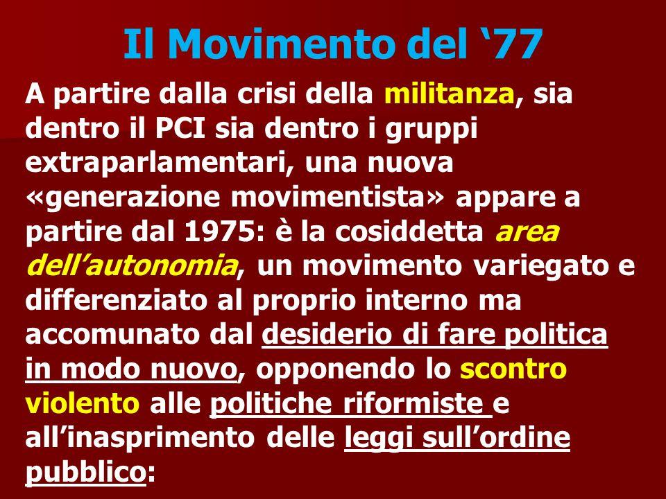 Il Movimento del '77 A partire dalla crisi della militanza, sia dentro il PCI sia dentro i gruppi extraparlamentari, una nuova «generazione movimentis