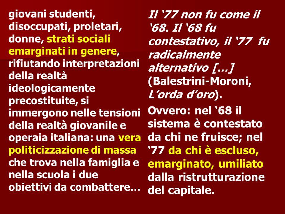 giovani studenti, disoccupati, proletari, donne, strati sociali emarginati in genere, rifiutando interpretazioni della realtà ideologicamente precosti