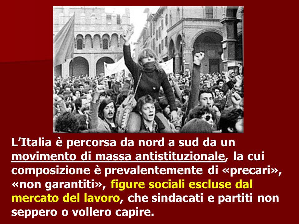 L'Italia è percorsa da nord a sud da un movimento di massa antistituzionale, la cui composizione è prevalentemente di «precari», «non garantiti», figu