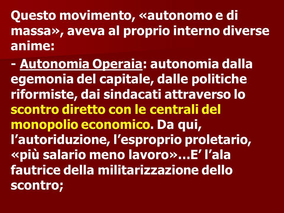 Questo movimento, «autonomo e di massa», aveva al proprio interno diverse anime: - Autonomia Operaia: autonomia dalla egemonia del capitale, dalle pol