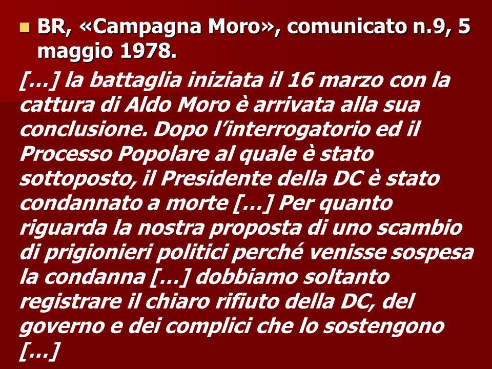 BR, «Campagna Moro», comunicato n.9, 5 maggio 1978. BR, «Campagna Moro», comunicato n.9, 5 maggio 1978. […] la battaglia iniziata il 16 marzo con la c
