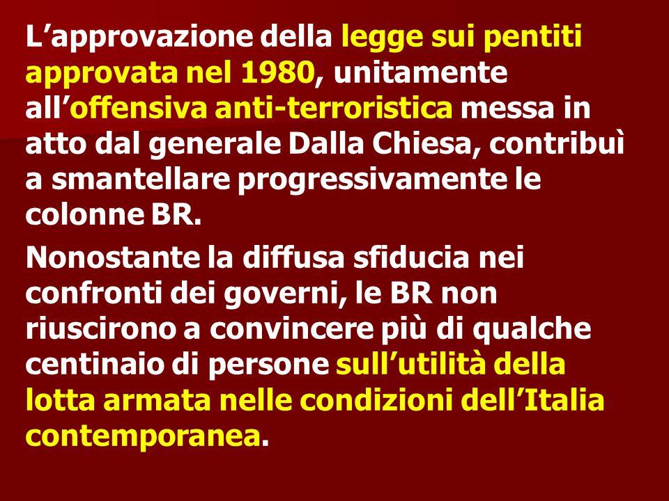 L'approvazione della legge sui pentiti approvata nel 1980, unitamente all'offensiva anti-terroristica messa in atto dal generale Dalla Chiesa, contrib