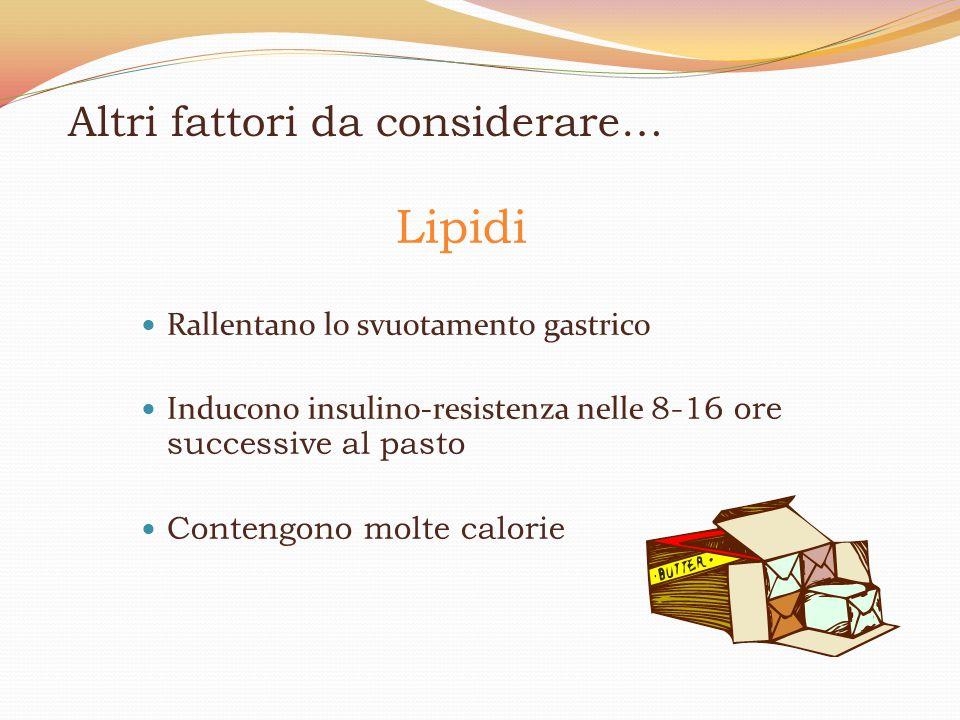 Altri fattori da considerare… Lipidi Rallentano lo svuotamento gastrico Inducono insulino-resistenza nelle 8-16 ore successive al pasto Contengono mol