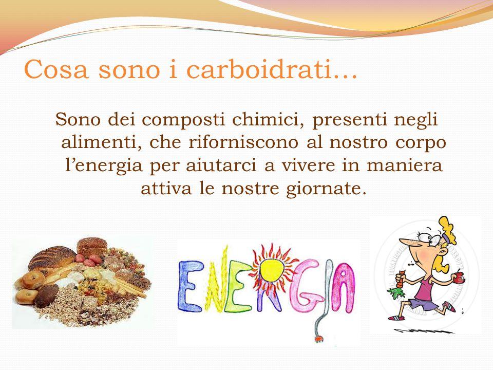 Cosa sono i carboidrati… Sono dei composti chimici, presenti negli alimenti, che riforniscono al nostro corpo l'energia per aiutarci a vivere in manie