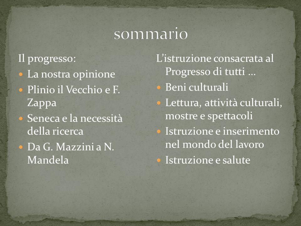 Il progresso: La nostra opinione Plinio il Vecchio e F. Zappa Seneca e la necessità della ricerca Da G. Mazzini a N. Mandela L'istruzione consacrata a