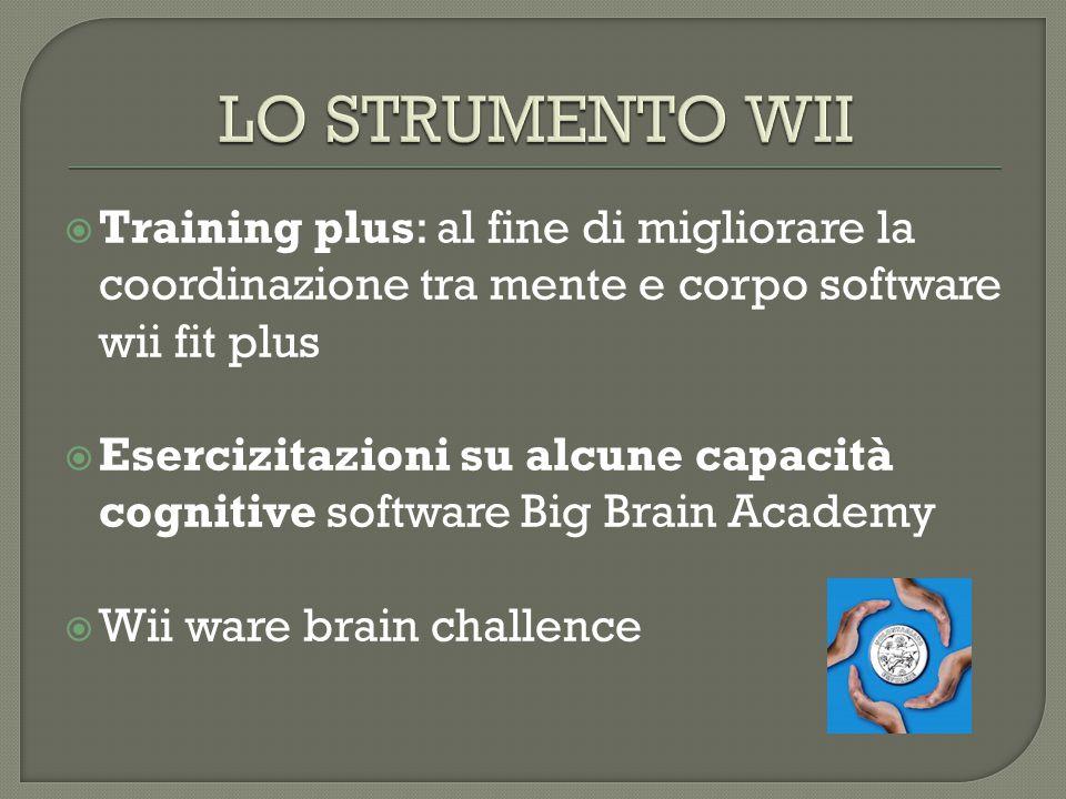  Training plus: al fine di migliorare la coordinazione tra mente e corpo software wii fit plus  Esercizitazioni su alcune capacità cognitive software Big Brain Academy  Wii ware brain challence