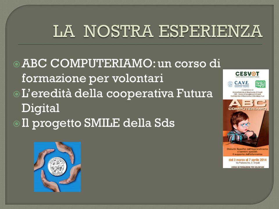  ABC COMPUTERIAMO: un corso di formazione per volontari  L'eredità della cooperativa Futura Digital  Il progetto SMILE della Sds