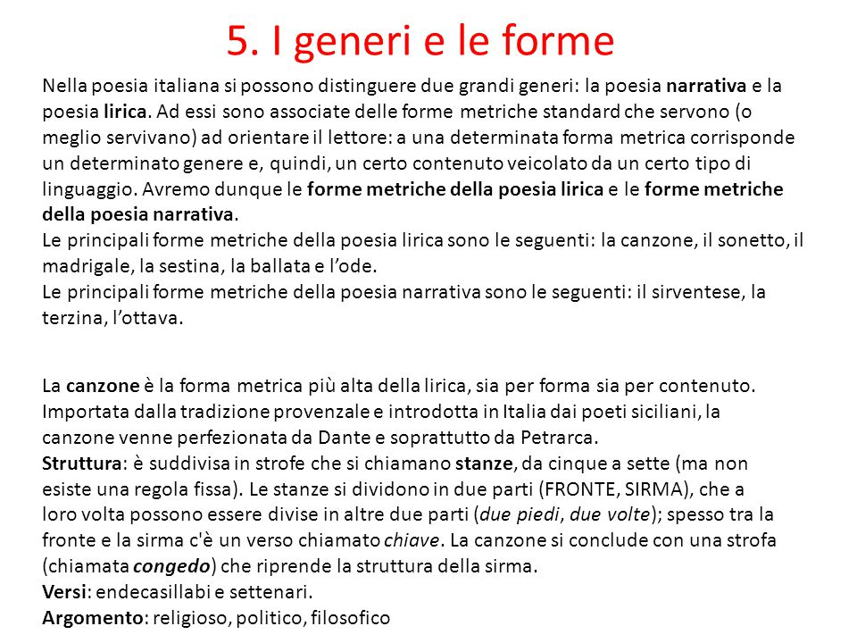 5. I generi e le forme Nella poesia italiana si possono distinguere due grandi generi: la poesia narrativa e la poesia lirica. Ad essi sono associate