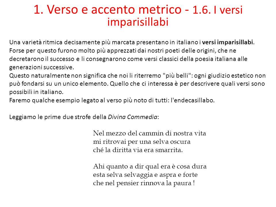 1. Verso e accento metrico - 1.6. I versi imparisillabi Una varietà ritmica decisamente più marcata presentano in italiano i versi imparisillabi. Fors