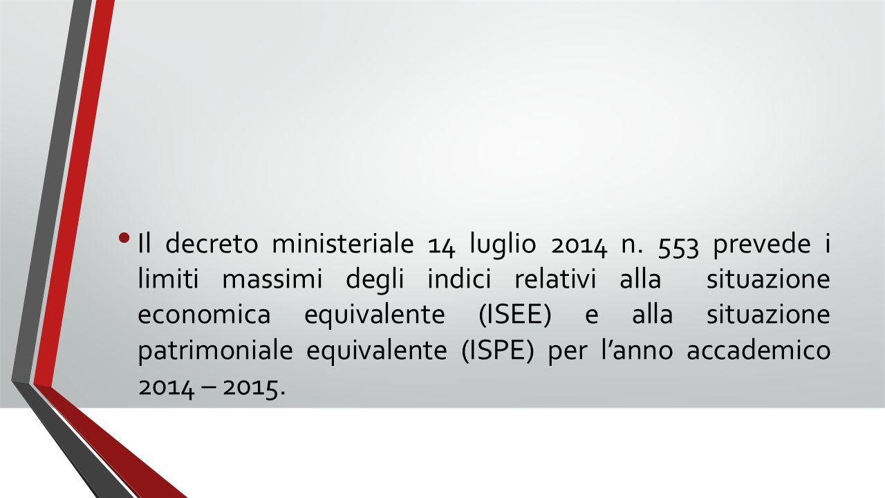 Il decreto ministeriale 14 luglio 2014 n. 553 prevede i limiti massimi degli indici relativi alla situazione economica equivalente (ISEE) e alla situa